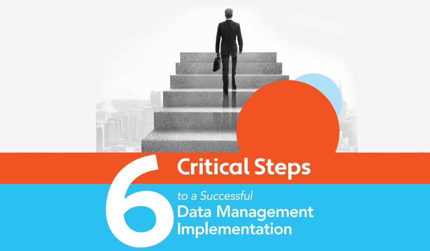 6 Critical Steps to a Successful Data Management Implementation