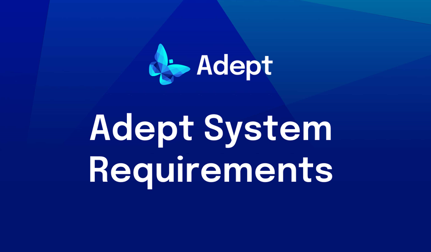 Adept System Requirements