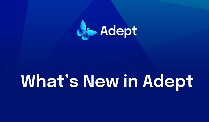 What's New in Adept