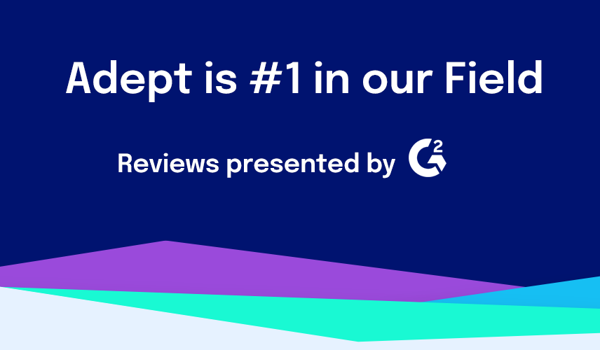 Learn why customers rank Adept #1 on G2 Crowd.