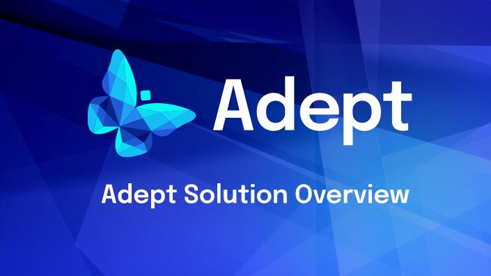 Adept Overview