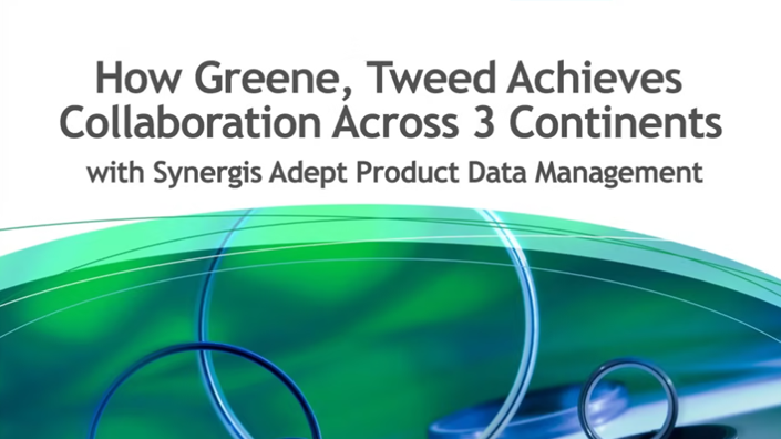 How Greene, Tweed Achieves Collaboration Across 3 Continents with Synergis Adept Product Data Management