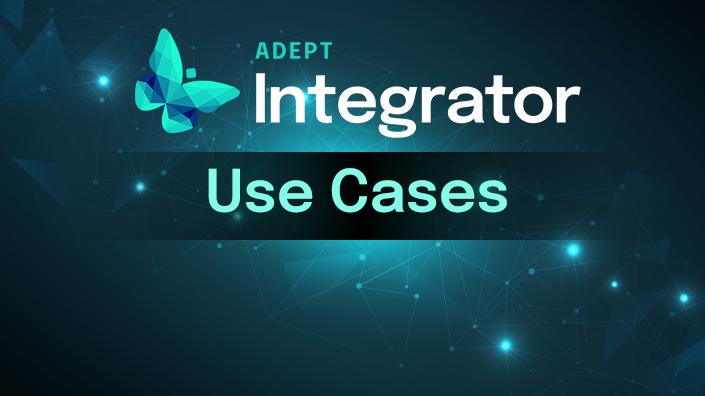 Adept Integrator: Use Cases