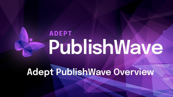 Adept PublishWave Overview